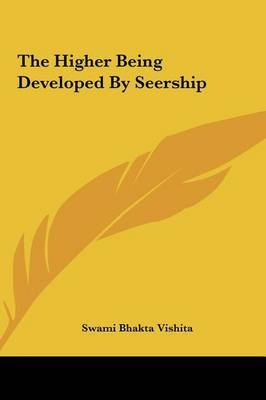 The Higher Being Developed by Seership by Swami Bhakta Vishita image