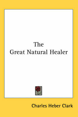 The Great Natural Healer by Charles Heber Clark