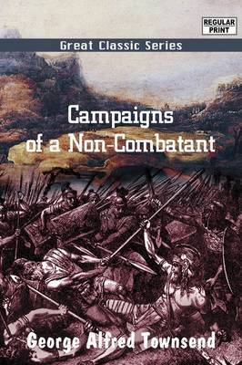 Campaigns of a Non-Combatant by George Alfred Townsend