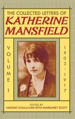 The Collected Letters of Katherine Mansfield: Volume I: 1903-1917 by Katherine Mansfield