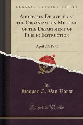 Addresses Delivered at the Organization Meeting of the Department of Public Instruction by Hooper C Van Vorst