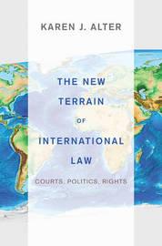 The New Terrain of International Law by Karen J. Alter