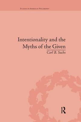 Intentionality and the Myths of the Given by Carl B Sachs
