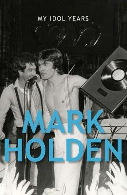 My Idol Years by Mark Holden