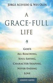 A Grace-Full Life Leader Guide by Jorge Acevedo