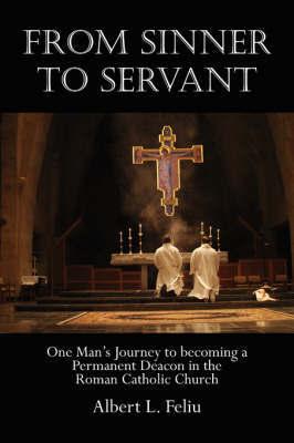 From Sinner to Servant by Albert L. Feliu