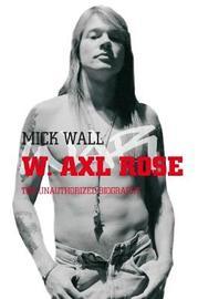 W. Axl Rose by Mick Wall
