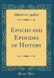 Epochs and Episodes of History (Classic Reprint) by Unknown Author image
