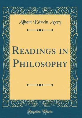 Readings in Philosophy (Classic Reprint) by Albert Edwin Avey