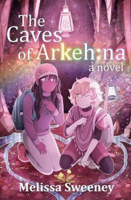 The Caves of Arkeh by Melissa Sweeney