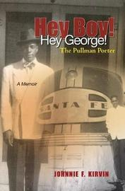 Hey boy! Hey George! The Pullman Porter by Johnnie F Kirvin image