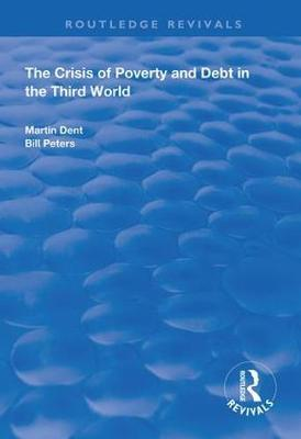 The Crisis of Poverty and Debt in the Third World by Martin Dent