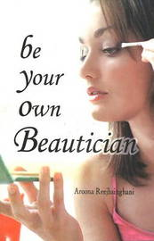 Be Your Own Beautician by Aroona Reejhsinghani image