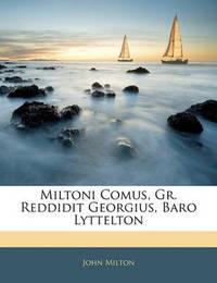 Miltoni Comus, Gr. Reddidit Georgius, Baro Lyttelton by John Milton