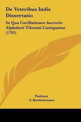 de Veteribus Indis Dissertatio: In Qua Cavillationes Auctoris Alphabeti Tibetani Castigantur (1795) by Paulinus