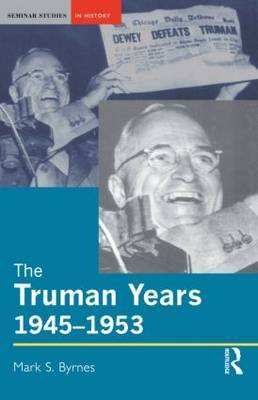 The Truman Years, 1945-1953 by Mark S. Byrnes