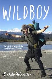 Wildboy: An Epic Trek Around the Coast of New Zealand by Brando Yelavich