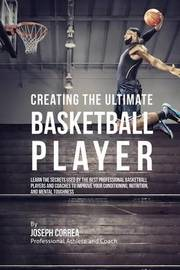 Creating the Ultimate Basketball Player by Joseph Correa