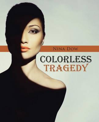 Colorless Tragedy by Nina Dow
