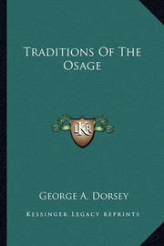 Traditions of the Osage by George A. Dorsey