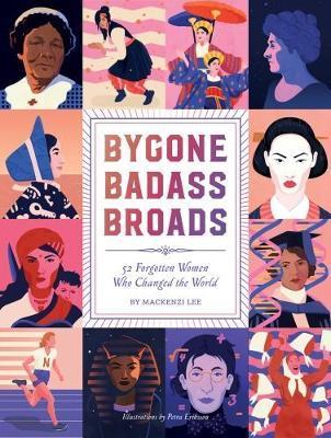 Bygone Badass Broads by Mackenzi Lee