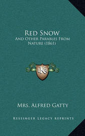 Red Snow: And Other Parables from Nature (1861) by Mrs Alfred Gatty