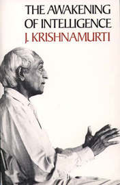 The Awakening of Intelligence by J Krishnamurti