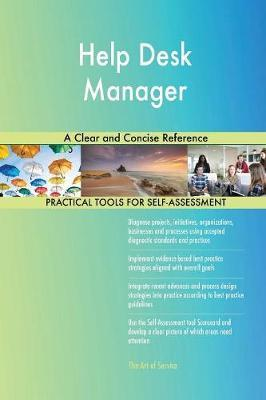 Help Desk Manager a Clear and Concise Reference by Gerardus Blokdyk