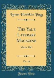 The Yale Literary Magazine, Vol. 10 by Lyman Hotchkiss Bagg image