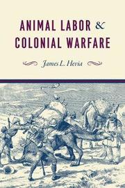 Animal Labor and Colonial Warfare by James L. Hevia image