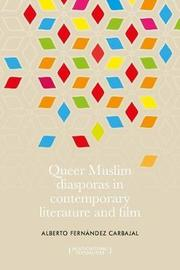 Queer Muslim Diasporas in Contemporary Literature and Film by Alberto Fernandez Carbajal