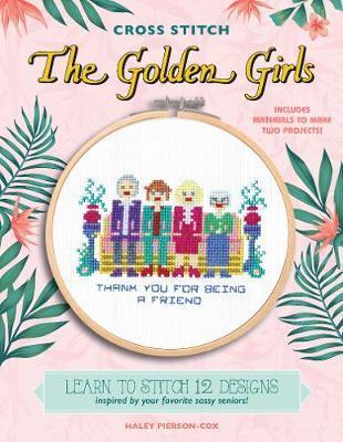 The Golden Girls (Cross Stitch) by Haley Pierson-Cox