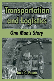 Transportation and Logistics: One Man's Story by Jack, C. Fuson image