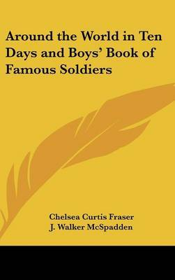 Around the World in Ten Days and Boys' Book of Famous Soldiers by Chelsea Curtis Fraser image
