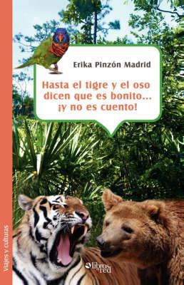 Hasta El Tigre Y El Oso Dicen Que Es Bonito... Y No Es Cuento! by Erika, Pinzon Madrid
