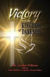 Victory Over the Kingdom of Darkness by Gordon Williams