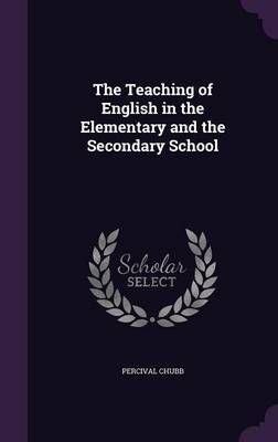 The Teaching of English in the Elementary and the Secondary School by Percival Chubb image
