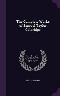 The Complete Works of Samuel Taylor Coleridge by Professor Shedd image
