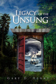 Legacy of the Unsung by Gary D. Henry