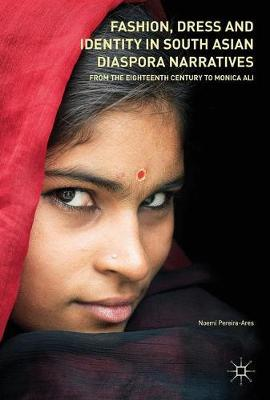 Fashion, Dress and Identity in South Asian Diaspora Narratives by Noemi Pereira-Ares