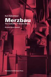 Kurt Schwitters' Merzbau by Elizabeth Burns Gamard