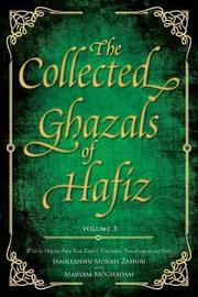 The Collected Ghazals of Hafiz - Volume 3 by Hafez- Shams-Ud-Din Muhammad Shirazi