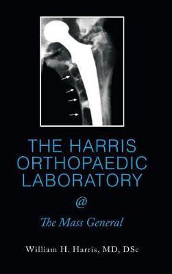 THE HARRIS ORTHOPAEDIC LABORATORY @ The Mass General by Dsc Harris