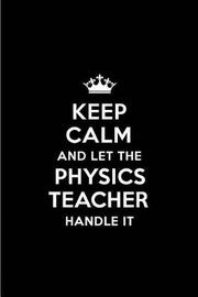Keep Calm and Let the Physics Teacher Handle It by Real Joy Publications