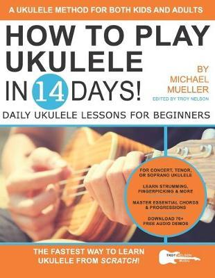 How To Play Ukulele In 14 Days by Michael Mueller