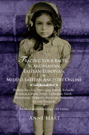 Tracing Your Baltic, Scandinavian, Eastern European, & Middle Eastern Ancestry Online by Anne Hart
