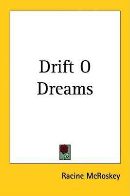 Drift O Dreams by Racine McRoskey