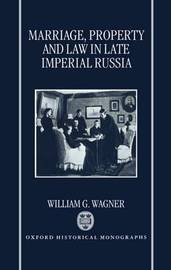 Marriage, Property, and Law in Late Imperial Russia by William G. Wagner image