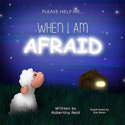 When I Am Afraid by Robertha Reid