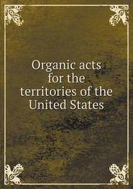 Organic Acts for the Territories of the United States by United States